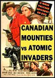 CANADIAN MOUNTIES VS. ATOMIC INVADERS (1953) - DVD