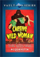 CAPTIVE WILD WOMAN (1943) - DVD