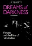 DREAMS OF DARKNESS (Fantasy Films of Val Lewton) - Hardback Book